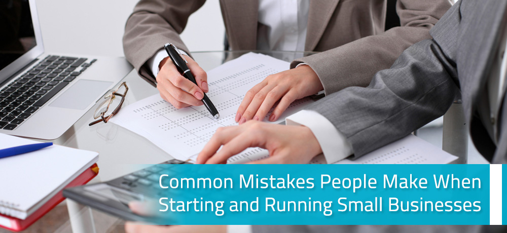 Common Mistakes People Make When Starting and Running Small Businesses